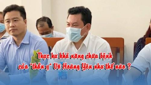 """Thực hư khả năng chữa bệnh của """"thần y"""" Võ Hoàng Yên"""
