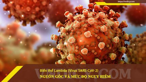 Biến thể Lambda (virus SARS-CoV-2) nguy hiểm như thế nào ?
