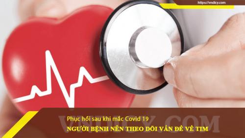Phục hồi sau khi mắc Covid 19, nên theo dõi vấn đề về tim