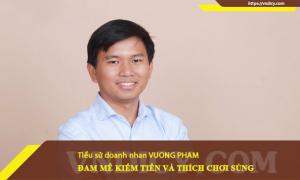 Vương Phạm, doanh nhân đam mê kiếm tiền và thích chơi súng