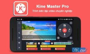 Ứng dụng KineMaster Pro – Biên tập và chỉnh sửa video